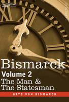 Bismarck: The Man & the Statesman, Volume 2 (Hardback)