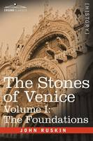 The Stones of Venice - Volume I: The Foundations (Hardback)