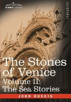 The Stones of Venice - Volume II: The Sea Stories (Paperback)