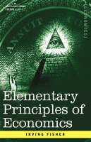 Elementary Principles of Economics (Hardback)