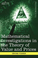 Mathematical Investigations in the Theory of Value and Prices, and Appreciation and Interest (Hardback)