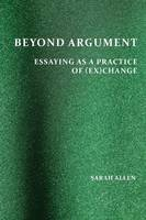 Beyond Argument: Essaying as a Practice of (Ex)Change - Perspectives on Writing (Paperback)