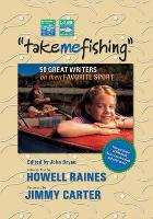 Take Me Fishing: Fifty Great Fishing Stories (Hardback)