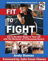 Fit to Fight: Get in the Best Shape of Your Life with the Workouts of Professional Boxers (Paperback)