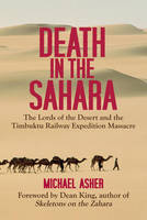Death in the Sahara: The Lords of the Desert and the Timbuktu Railway Expedition Massacre (Hardback)