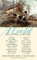 Afield: American Writers on Bird Dogs (Hardback)