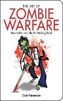 The Art of Zombie Warfare: How to Kick Ass Like the Walking Dead - Zen of Zombie Series (Paperback)