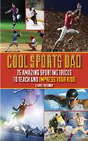 Cool Sports Dad: 75 Amazing Sporting Tricks to Teach and Impress Your Kids (Hardback)