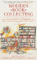 Modern Book Collecting: A Basic Guide to All Aspects of Book Collecting: What to Collect, Who to Buy from, Auctions, Bibliographies, Care, Fakes and Forgeries, Investments, Donations, Definitions, and More (Paperback)