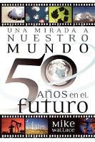 Una mirada a nuestro mundo 50 anos en el futuro (Paperback)