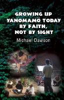 Growing Up Yanomamoe Today: By Faith, Not by Sight (Paperback)