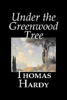 Under the Greenwood Tree by Thomas Hardy, Fiction, Classics (Paperback)