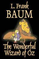 The Wonderful Wizard of Oz by L. Frank Baum, Fiction, Classics