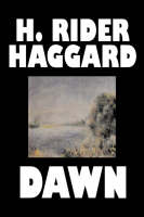 Dawn by H. Rider Haggard, Fiction, Fantasy, Historical, Fairy Tales, Folk Tales, Legends & Mythology (Hardback)