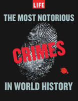 LIFE The Most Notorious Crimes in World History (Hardback)