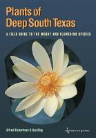 Plants of Deep South Texas: A Field Guide to the Woody and Flowering Species (Paperback)