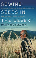 Sowing Seeds in the Desert: Natural Farming, Global Restoration and Ultimate Food Security (Hardback)