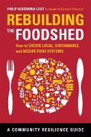 Rebuilding the Foodshed: How to Create Local, Sustainable, and Secure Food Systems - Community Resilience Guides (Paperback)