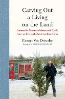 Carving Out a Living on the Land: Lessons in Resourcefulness and Craft from an Unusual Christmas Tree Farm (Hardback)