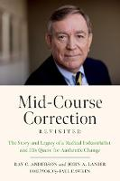 Mid-Course Correction Revisited: The Story and Legacy of a Radical Industrialist and His Quest for Authentic Change (Paperback)