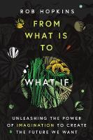 From What Is to What If: Unleashing the Power of Imagination to Create the Future We Want (Hardback)