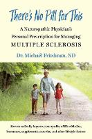 There's No Pill for This: A Naturopathic Physician's Personal Prescription for Managing Multiple Sclerosis (Paperback)