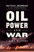 Oil, Power, and War: A Dark History (Paperback)