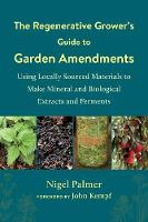 The The Regenerative Grower's Guide to Garden Amendments