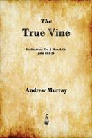 The True Vine: Meditations for a Month on John 15:1-16 (Paperback)