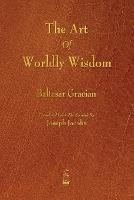 The Art of Worldly Wisdom (Paperback)