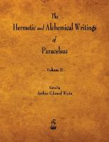 The Hermetic and Alchemical Writings of Paracelsus - Volume II (Paperback)