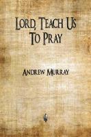 Lord, Teach Us To Pray (Paperback)