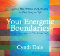 Your Energetic Boundaries: How to Stay Protected and Connected in Work, Love, and Life (CD-Audio)