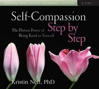 Self-Compassion Step by Step: The Proven Power of Being Kind to Yourself (CD-Audio)