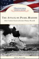 The Attack on Pearl Harbor: The United States Enters World War II - Milestones in American History (Hardback)