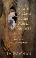 How Not to Make it in the Music Business: Memoir of a Singer/Songwriter (Paperback)