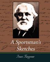 A Sportsman's Sketches Works of Ivan Turgenev, Vol. I (Paperback)