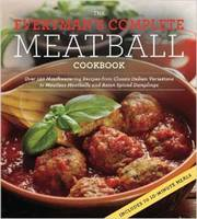 The Everyman's Complete Meatball Cookbook: Over 150 Mouthwatering Recipes from Classic Italian Variations to Meatless Meatballs and Asian Spiced Dumplings (Paperback)
