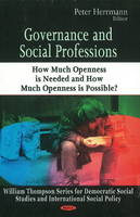 Governance & Social Professions: How Much Openness is Needed & How Much Openness is Possible? (Hardback)