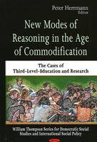 New Modes of Reasoning in the Age of Commodification: The Cases of Third-Level-Education and Research (Hardback)