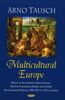 Multicultural Europe: Effects of the Global  Lisbon Process. Muslim Population Shares & Global Development Patterns 1990-2003 in 134 Countries (Hardback)