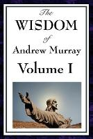 The Wisdom of Andrew Murray Vol I: Humility, with Christ in the School of Prayer, Abide in Christ (Paperback)