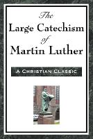 The Large Catechism of Martin Luther (Paperback)