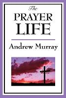 The Prayer Life (Paperback)