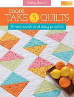 More Take 5 Quilts: 16 New Quick and Easy Projects (Paperback)