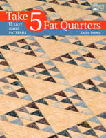 Take 5 Fat Quarters: 15 Easy Quilts Patterns (Paperback)