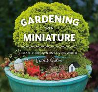 Gardening in Miniature: Create Your Own Tiny Living World (Paperback)