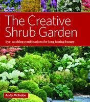 Creative Shrub Garden: Eye-Catching Combinations That Make Shrubs the Stars of Your Garden