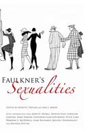 Faulkner's Sexualities - Faulkner and Yoknapatawpha Series (Hardback)