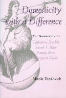 Domesticity with a Difference: The Nonfiction of Catharine Beecher, Sarah J. Hale, Fanny Fern, and Margaret Fuller (Paperback)